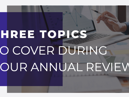 Three Topics To Cover During Your Annual Review