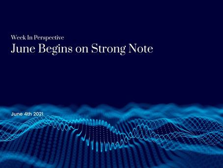 Week In Perspective: June Begins on Strong Note [04-Jun-21]