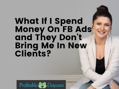 What If I Spend Money On FB Ads and They Don't Bring Me In New Clients?