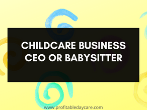 5 signs you're a babysitter and not a childcare business CEO