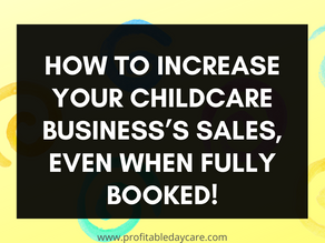 How to increase your childcare business's sales, even when fully booked!