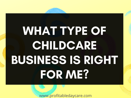 What type of childcare business is right for me?