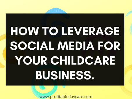 How to leverage social media for your childcare business.