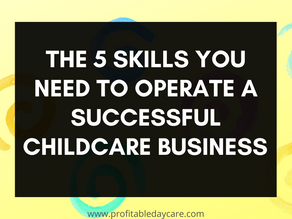The 5 skills you need to operate a successful childcare business