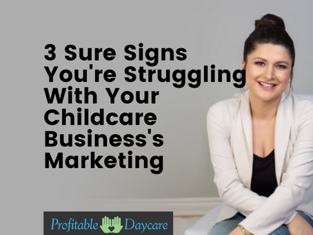 3 Sure Signs You Need A Marketing Strategy For Your Childcare Business
