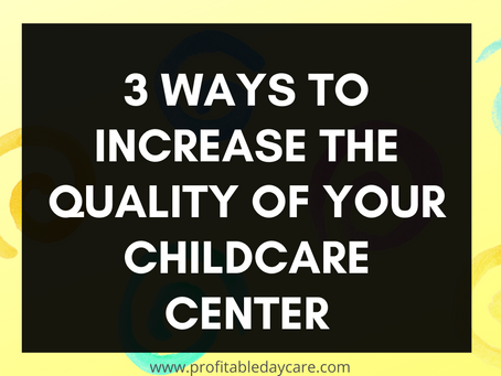 3 ways to increase the quality of your childcare center.
