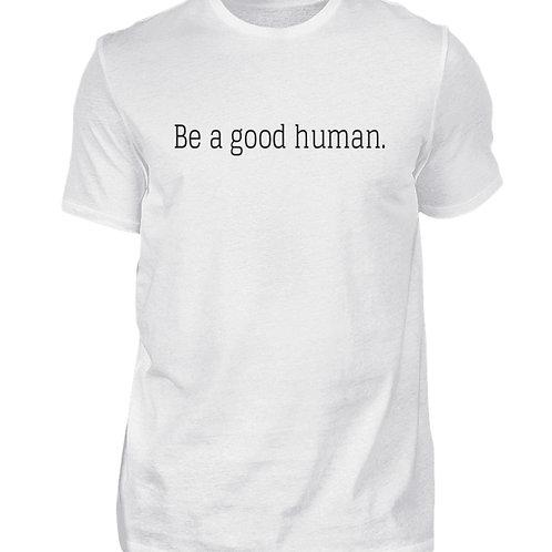 Be a good human.   - Herren Shirt