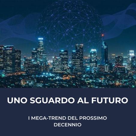 UNO SGUARDO AL FUTURO: I MEGA-TREND DEL PROSSIMO DECENNIO.