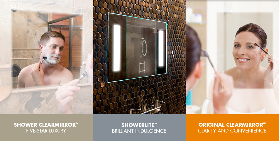ClearMirrors come in three versions: The Shower, ShowerLite (with LED lighting) and the Original ClearMirror for the back of your vanity mirror.