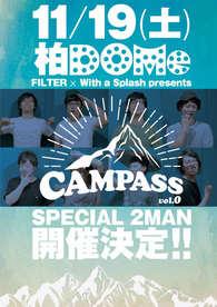 "2016.11.19(sat) 柏DOMe FILTER x With A Splash presents ""CAMPASS vol.0"" DOMeKASHIWA 4th Anniversary SPECIAL 2 MAN LIVE"