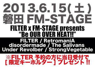 """2013.6.15(sat)磐田FM-STAGE invitation to color TOUR 磐田編 FILTER x FM-STAGE企画""""Be OUR OVER HEAT!!"""""""