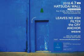 "2018.4.7(sat) 初台WALL LEAVES NO ASH presents, ""Say It Like You Mean It Vol.4 Where's Wendy Tour 2017-2018 FINAL"" ""FILTER × weave KATAGURUMA TOUR"""