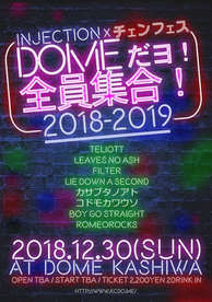 2018.12.30(sun) 柏DOMe INJECTION×チェンフェス 〜DOMeだヨ!全員集合!2018-2019〜