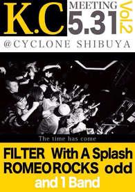 2014.5.31(sat)渋谷CYCLONE FILTER / With A Splash / odd / ROMEO ROCKS presents 「K.C MEETING!! vol.2!!」