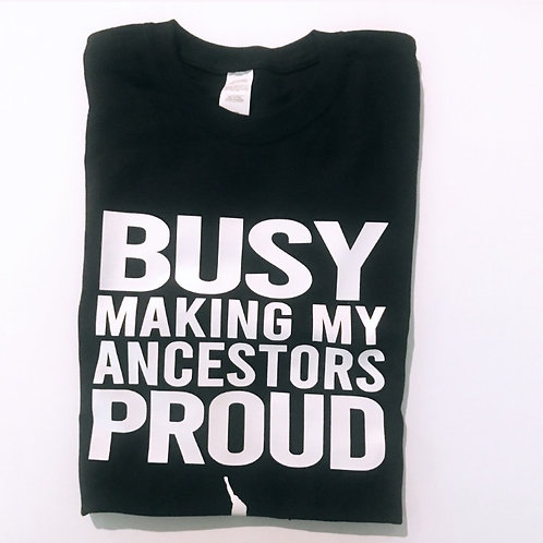 To Busy Making My Ancestors Proud