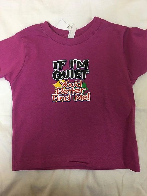 If I'm quiet you'd better come find me t-shirt