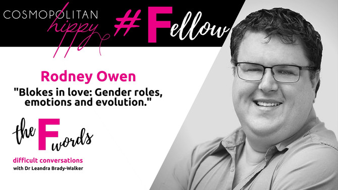 #Fellow: Blokes in love: Gender roles, emotions and evolution with Rodney Owen.