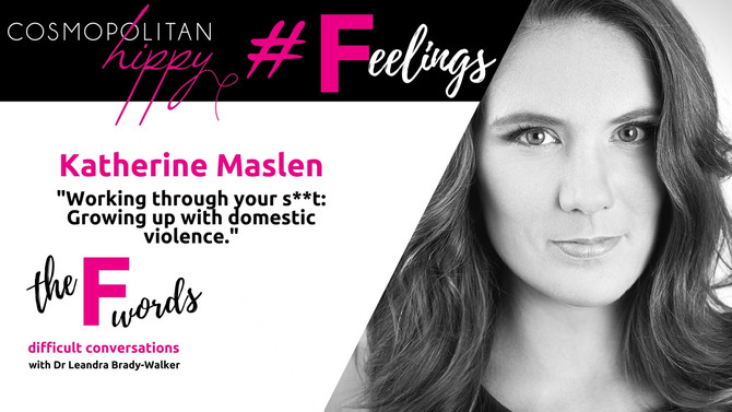 #Feelings: Working through your s**t: Growing up with domestic violence with Katherine Maslen.
