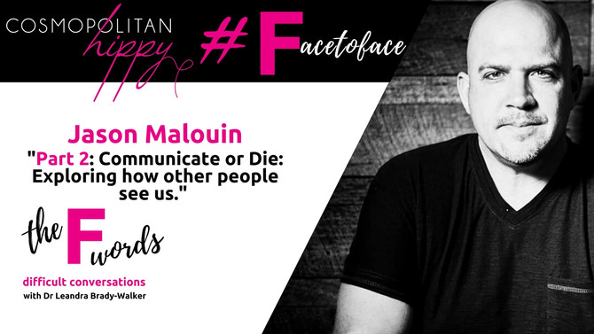 #Facetoface: Part 2: Communicate or Die: Exploring how other people see us with Jason Malouin.