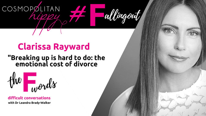 #Fallingout: Breaking up is hard to do: the emotional cost of divorce with Clarissa Rayward.