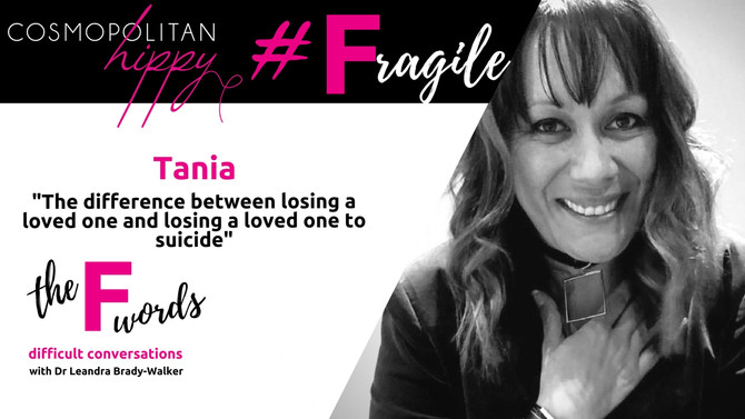 #Fragile: The difference between losing a loved one and losing a loved one to suicide with Tania.