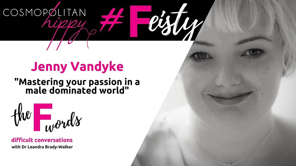 #feisty Jenny Vandyke the F words podcast Cosmopolitan Hippy