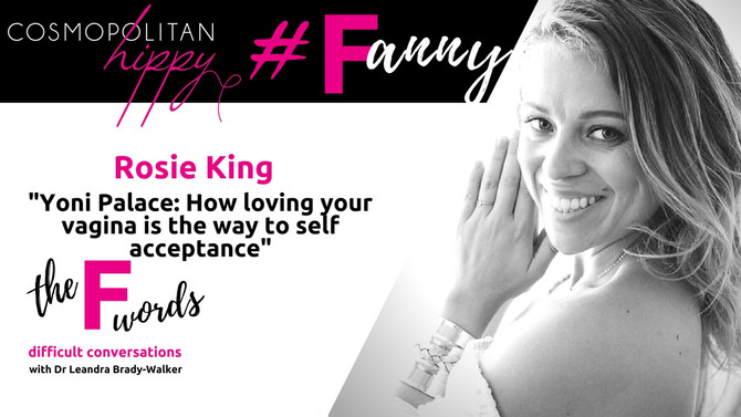 #Fanny: Yoni Palace: How loving your vagina is the way to self acceptance with Rosie King.