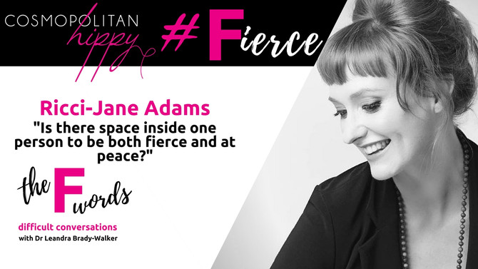 #Fierce: Is there space inside one person to be both fierce and at peace? with Ricci-Jane Adams.