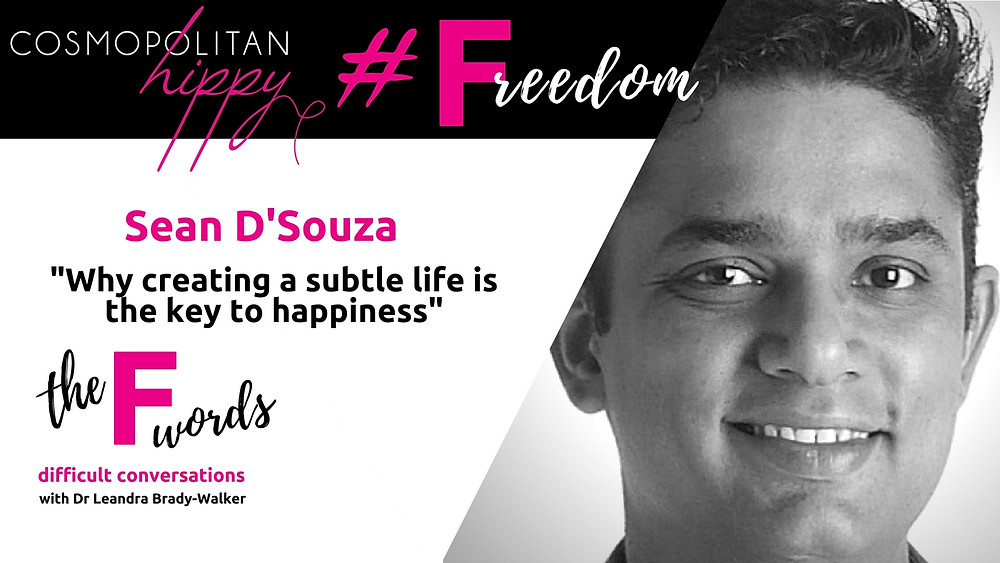 #freedom Sean D'Souza Pscyotactics the F words podcast Cosmopolitan Hippy