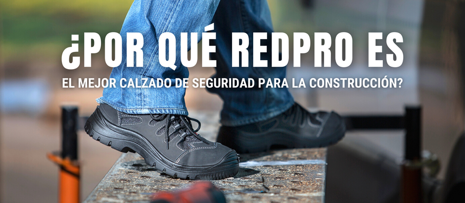 ¿Por Qué RedPro es el Mejor Calzado de Seguridad Para la Construcción?