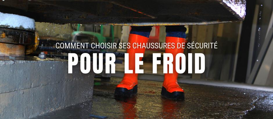 COMMENT CHOISIR SES CHAUSSURES DE SÉCURITÉ POUR LE FROID