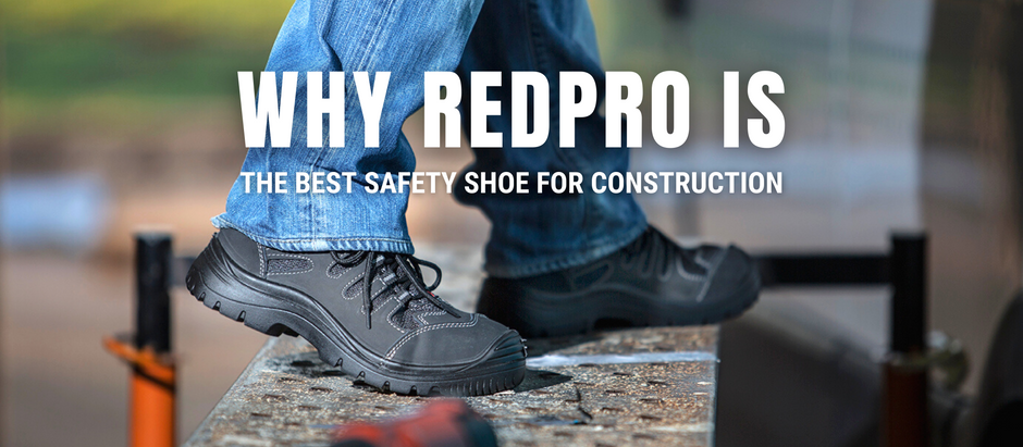 Why is RedPro The Best Safety Shoe For Construction?