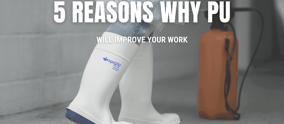 5 REASONS WHY POLYURETHANE WORK BOOTS WILL IMPROVE YOUR WORK
