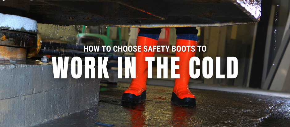 HOW TO CHOOSE SAFETY BOOTS TO WORK IN THE COLD