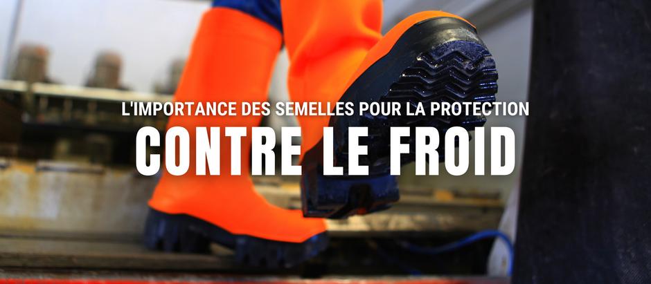 L'IMPORTANCE DES SEMELLES POUR LA PROTECTION CONTRE LE FROID