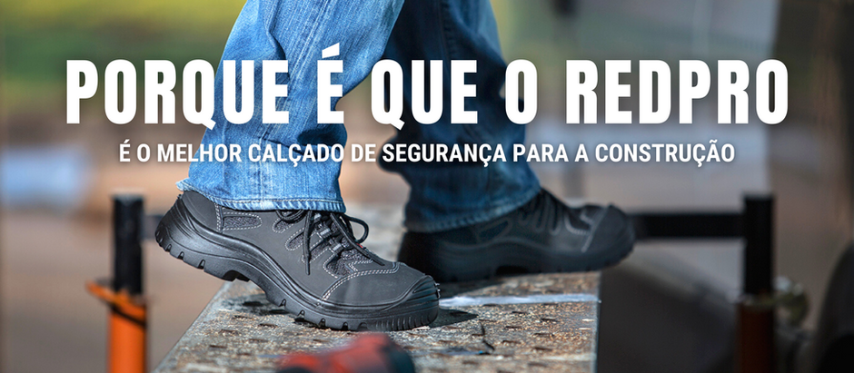 Porque é Que o RedPro é o Melhor Calçado de Segurança Para a Construção?
