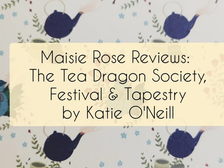 Review: The Tea Dragons Series by Katie O'Neill (Society, Festival, Tapestry)