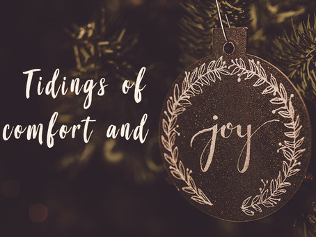 """""""Tidings of comfort and joy!"""""""