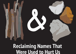 Sticks and Stones: Reclaiming Names That Were Used to Hurt Us