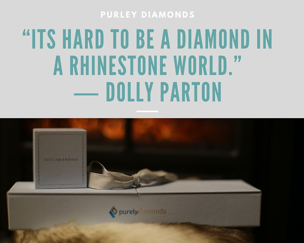 """Its hard to be a diamond in a rhinestone world."" ― Dolly Parton"