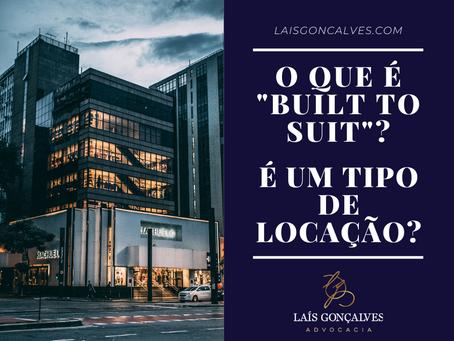 O que é o contrato Built to Suit? É um tipo de contrato de locação?