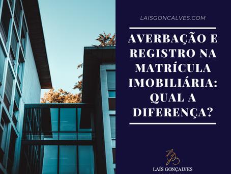 Averbação e Registro na matrícula imobiliária: qual a diferença?