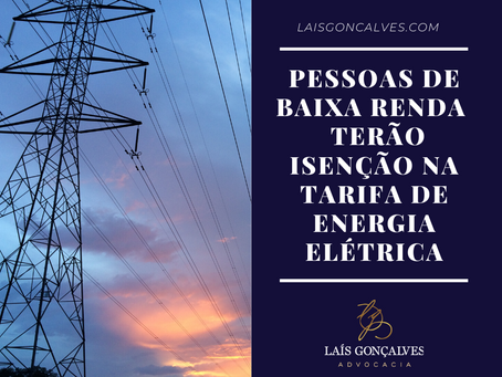 PESSOAS DE BAIXA RENDA TERÃO ISENÇÃO NA TARIFA DE ENERGIA ELÉTRICA
