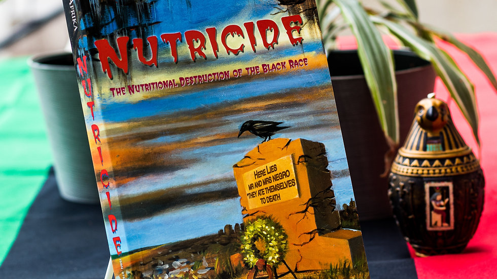 Nutricide: The Nutritional Destruction of the Black Race by Llaila Afrika