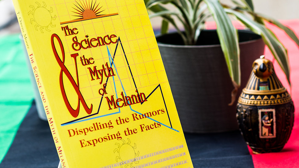 The Science and the Myth of Melanin: Exposing the Truths by T. Owens Moore, Ph.D