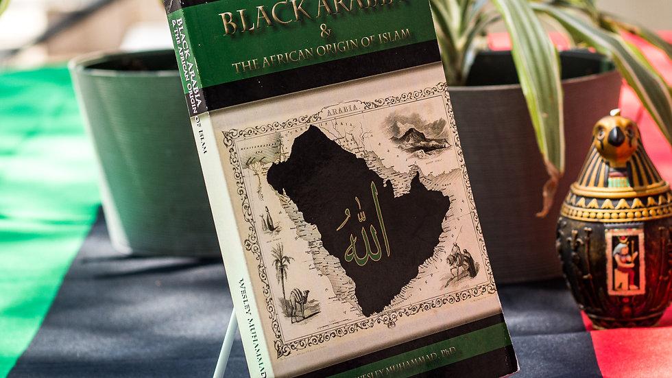 Black Arabia & the African Origin of Islam by Wesley Muhammad