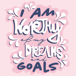 I am worthy of my dreams and goals