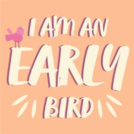 I am an early bird