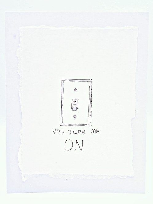 You Turn Me ON- Card | Irony Arts