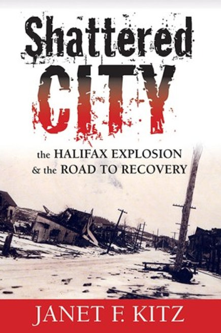 Shattered City: The Halifax Explosion | Nimbus Publishing